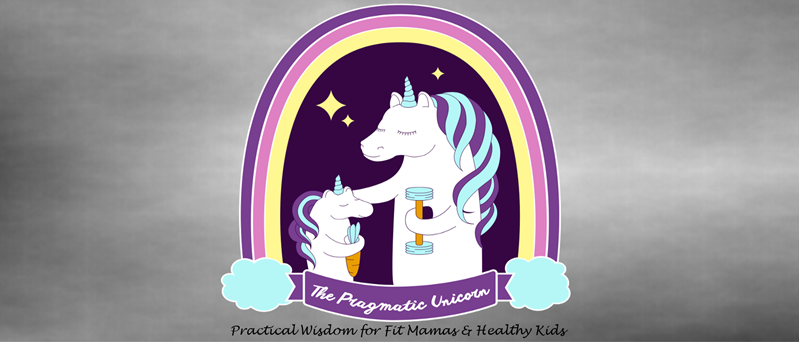 The Pragmatic Unicorn - Practical Wisdom for Fit Mamas & Healthy Kids